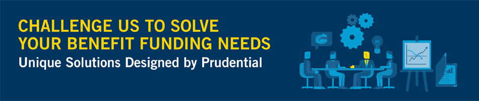 Banner challenge us to solve your benefit funding needs. Unique solutions designed by prudential